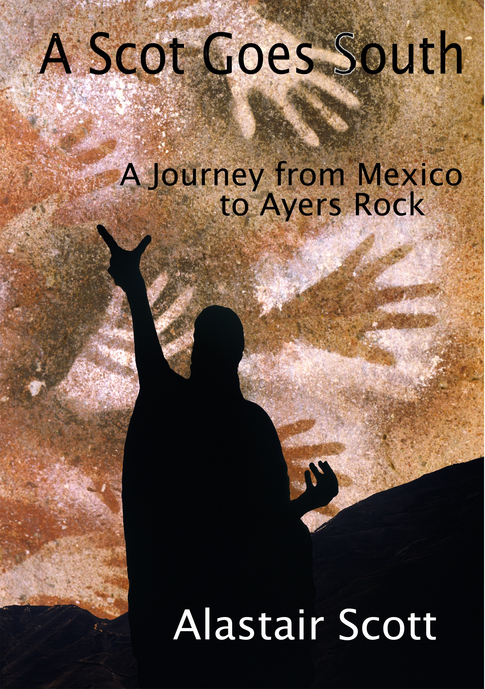 A Scot Goes South: A Journey from Mexico to Ayers Rock