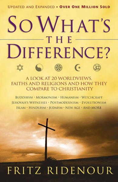 So What's the Difference?: A Look at 20 Worldviews, Faiths and Religions and How They Compare to Christianity By: Fritz Ridenour