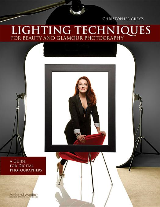 Christopher Grey's Lighting Techniques for Beauty and Glamour Photography: A Guide for Digital Photographers By: Grey, Christopher