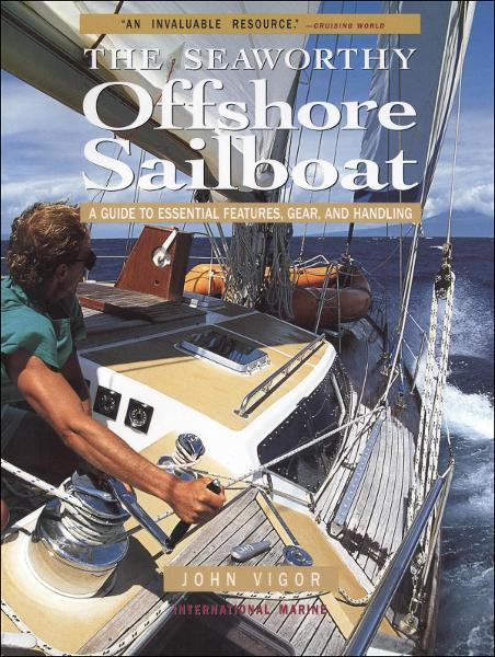 Seaworthy Offshore Sailboat: A Guide to Essential Features, Handling, and Gear By: John Vigor