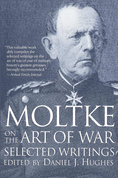 Moltke on the Art of War By:
