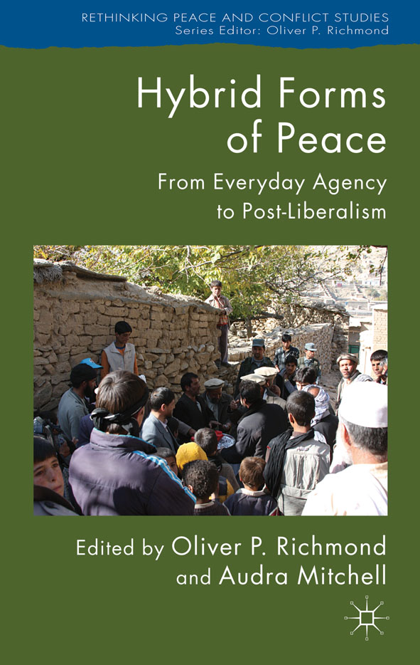Hybrid Forms of Peace From Everyday Agency to Post-Liberalism