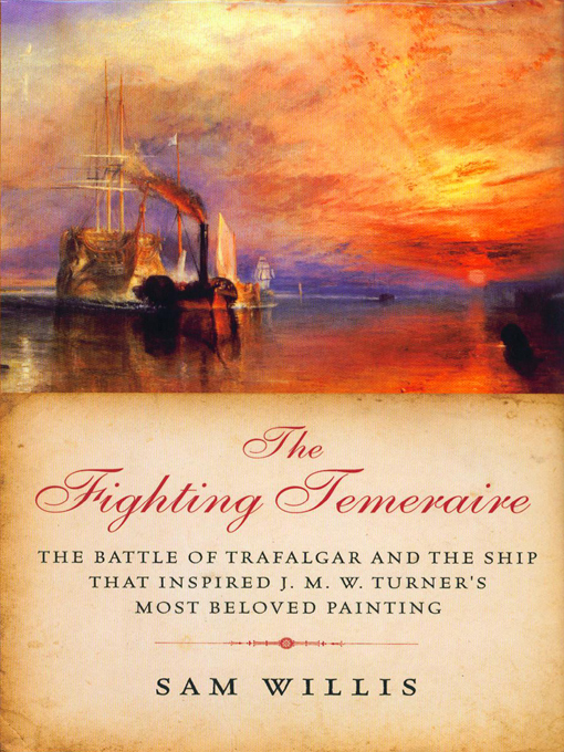 The Fighting Temeraire: The Battle of Trafalgar and the Ship that Inspired J. M. W. Turner's Most Beloved Painting