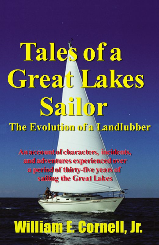 Tales Of A Great Lakes Sailor By: William E. Cornell Jr
