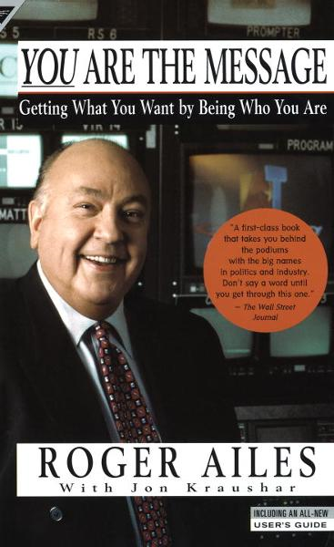 You Are the Message By: Roger Ailes