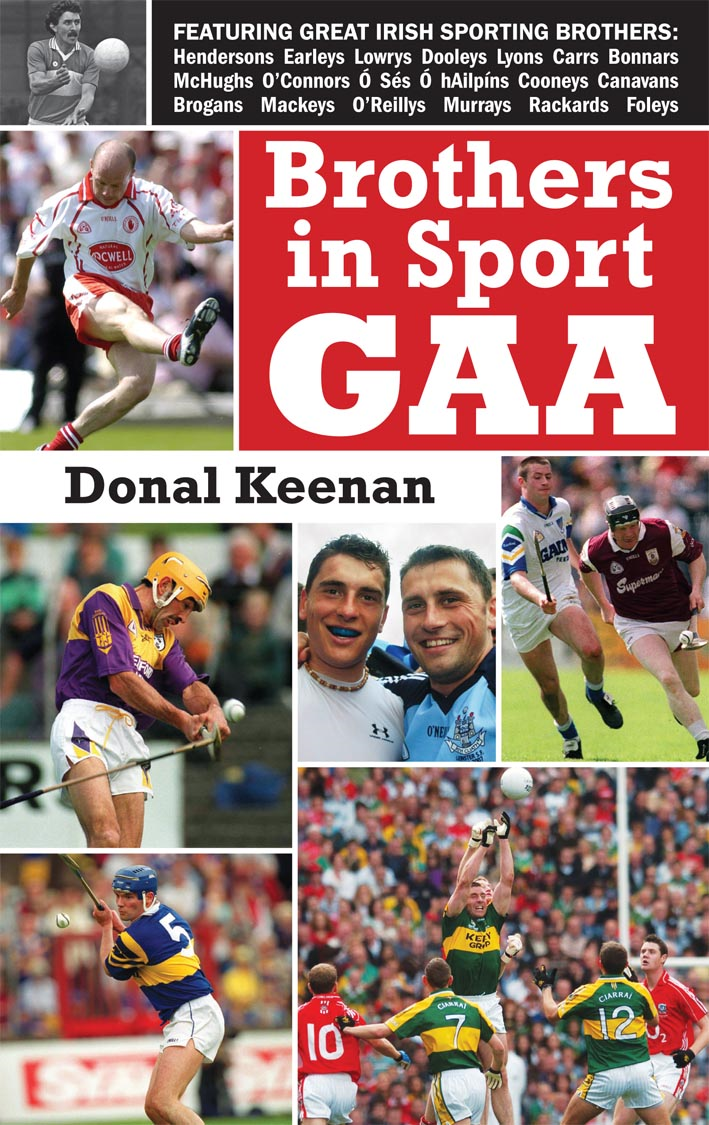 Brothers in Sport GAA: GAA Family Dynasties By: Donal Keenan
