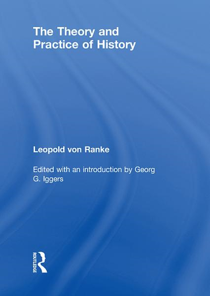 The Theory and Practice of History Edited with an introduction by Georg G. Iggers
