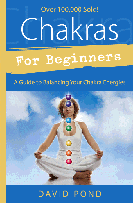 Chakras for Beginners: A Guide to Balancing Your Chakra Energies By: David Pond