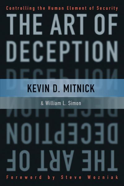 The Art of Deception: Controlling the Human Element of Security By: Kevin D. Mitnick,Steve Wozniak,William L. Simon