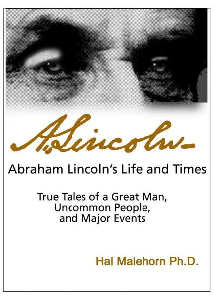 Abraham Lincoln's Life and Times: True Tales of a Great Man,  Uncommon People, and Major Events