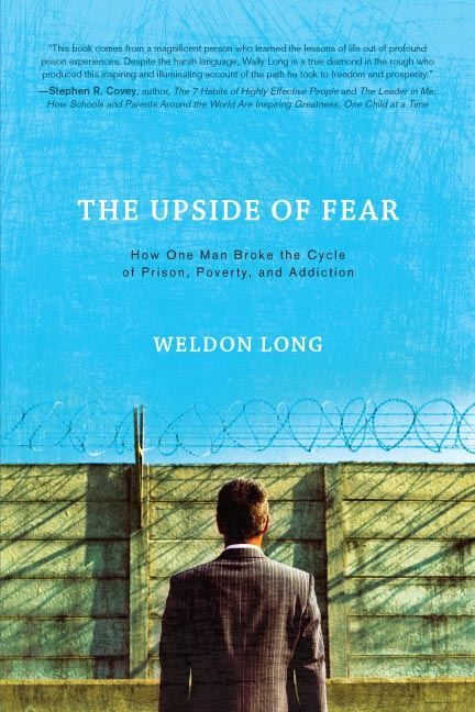 The Upside of Fear: How One Man Broke The Cycle of Prison Poverty and Addiction By: Long,Weldon