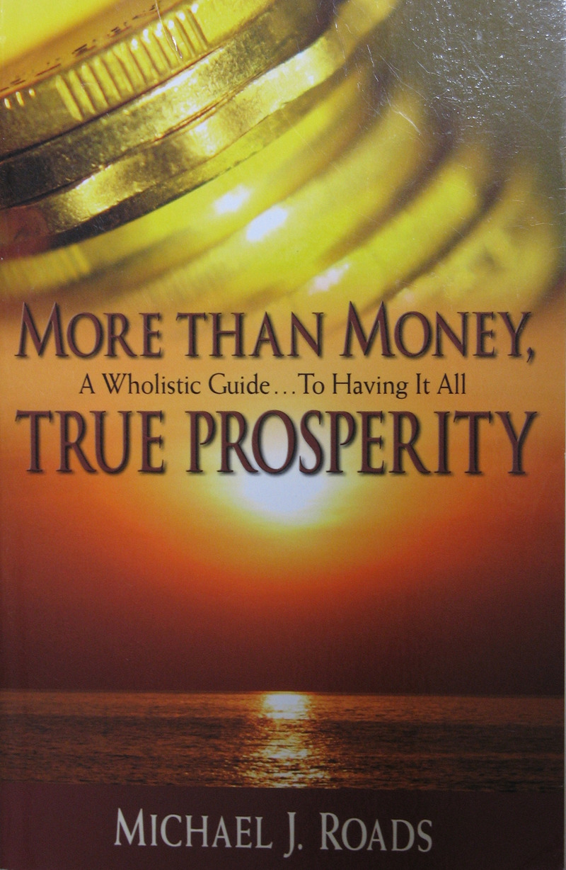 More Than Money, True Prosperity: A Wholistic Guide to Having It All