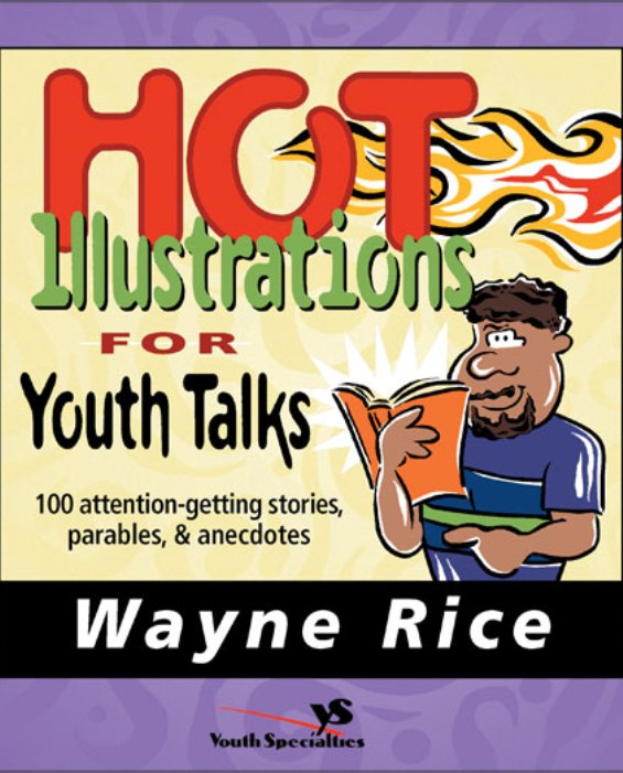 Hot Illustrations for Youth Talks By: Wayne   Rice