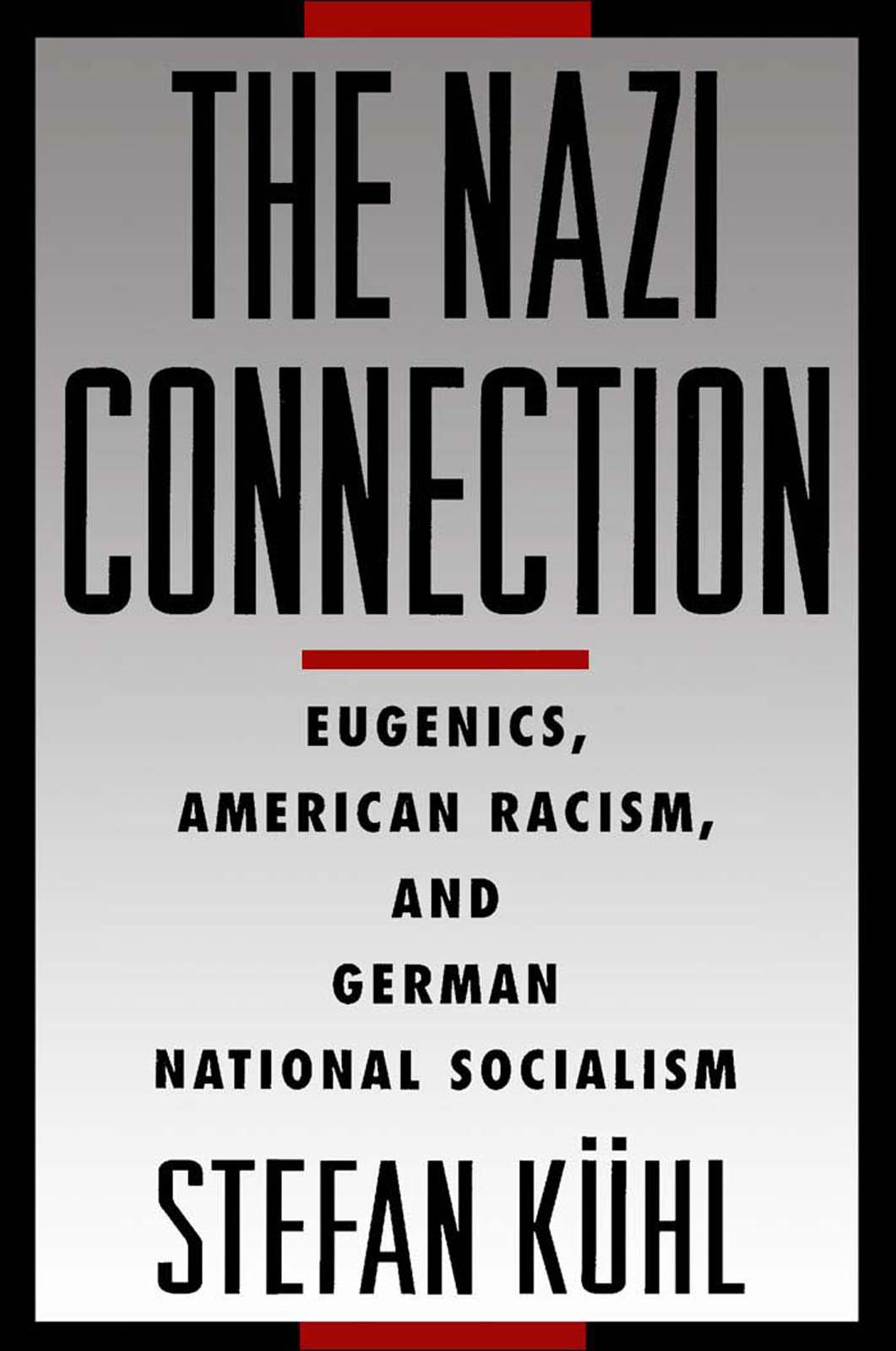 The Nazi Connection:Eugenics, American Racism, and German National Socialism
