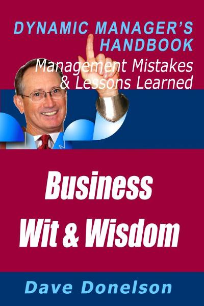 Business Wit And Wisdom: The Dynamic Manager's Handbook Of Management Mistakes And Lessons Learned