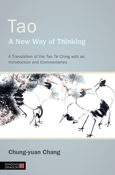 Tao - A New Way of Thinking A Translation of the Tao T� Ching with an Introduction and Commentaries