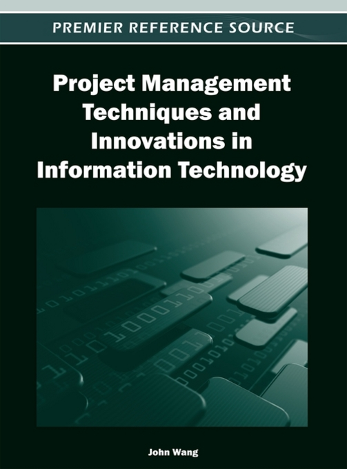 Project Management Techniques and Innovations in Information Technology By: Wang, John