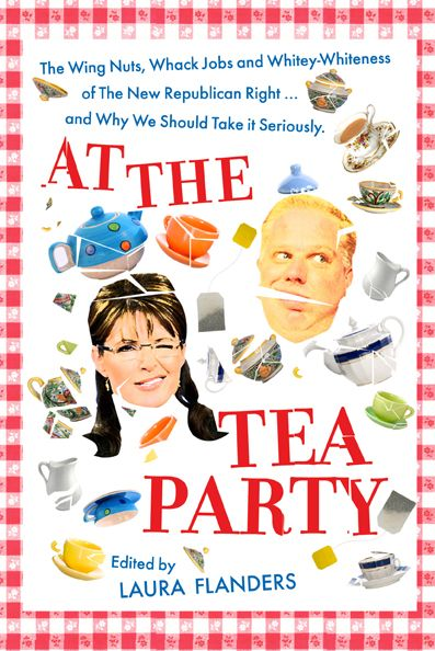 At the Tea Party By: Laura Flanders