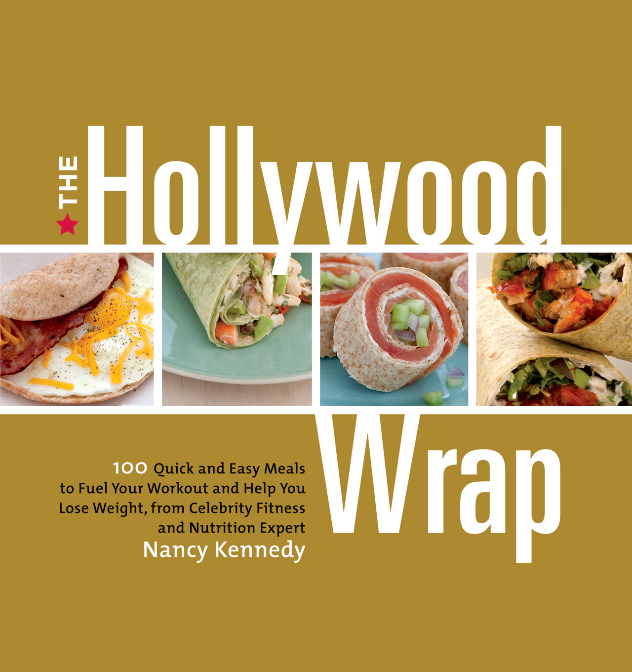 The Hollywood Wrap: 100 Quick and Easy Meals to Fuel Your Workout and Help You Lose Weight