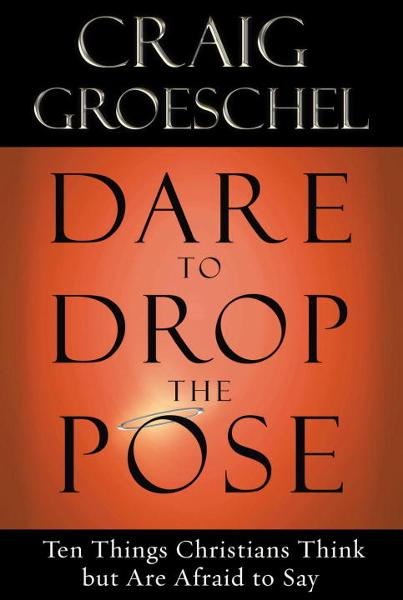 Dare to Drop the Pose By: Craig Groeschel