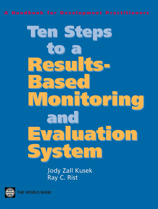 Ten Steps To A ResultsBased Monitoring And Evaluation System: A Handbook For Development Practitioners