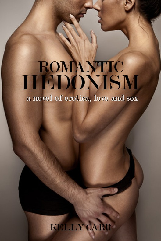 Romantic Hedonism: A Novel of Erotica, Love and Sex