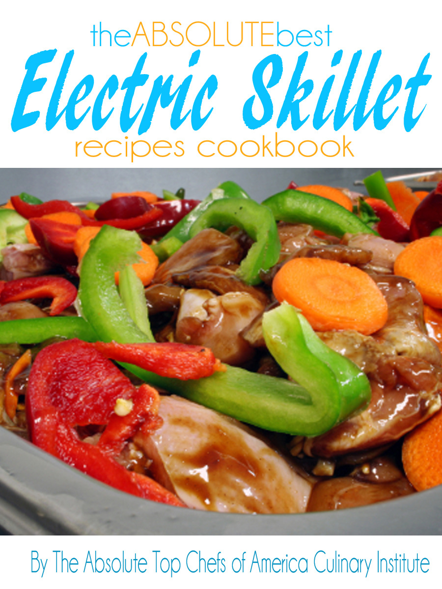 The Absolute Best Electric Skillet Recipes Cookbook