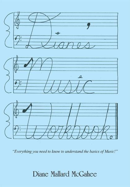 Diane's Music Workbook By: Diane Mallard McGahee