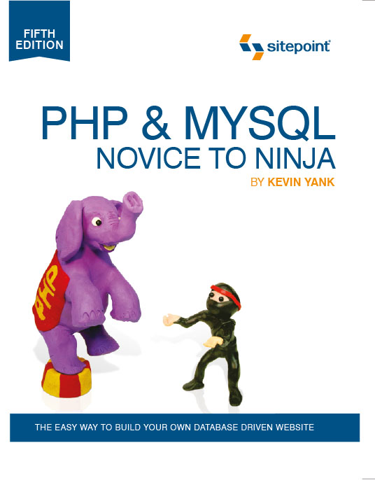 PHP & MySQL: Novice to Ninja, 5th Edition By: Kevin Yank
