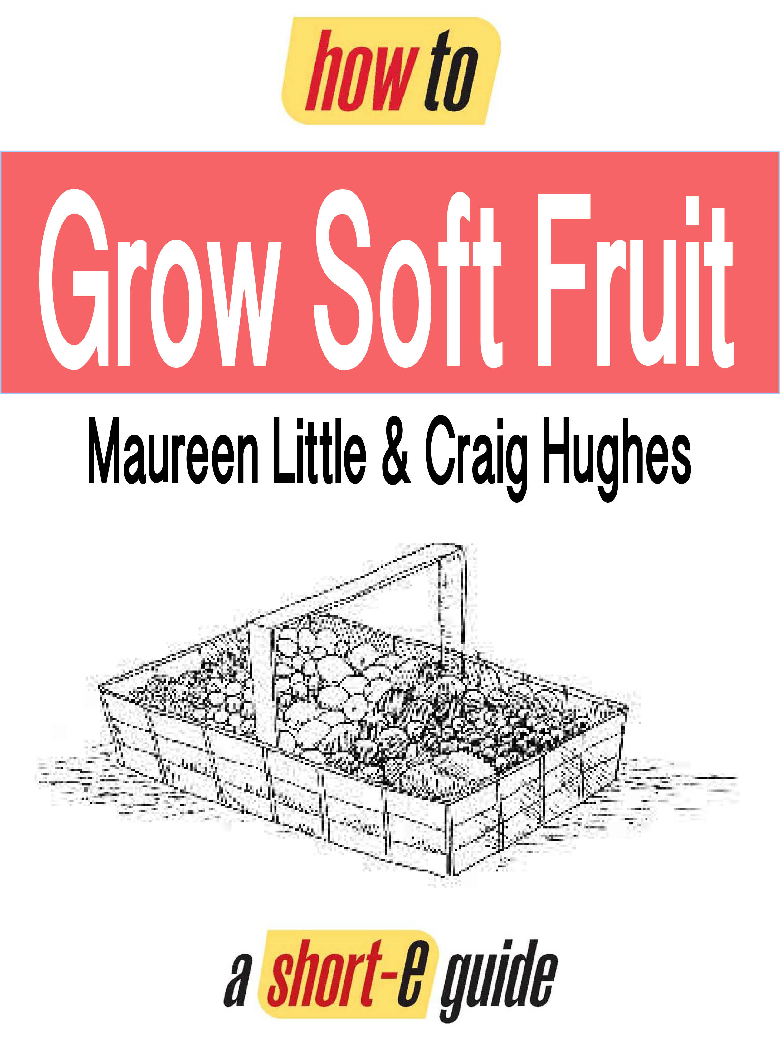 How to Grow Soft Fruit (Short-e Guide)