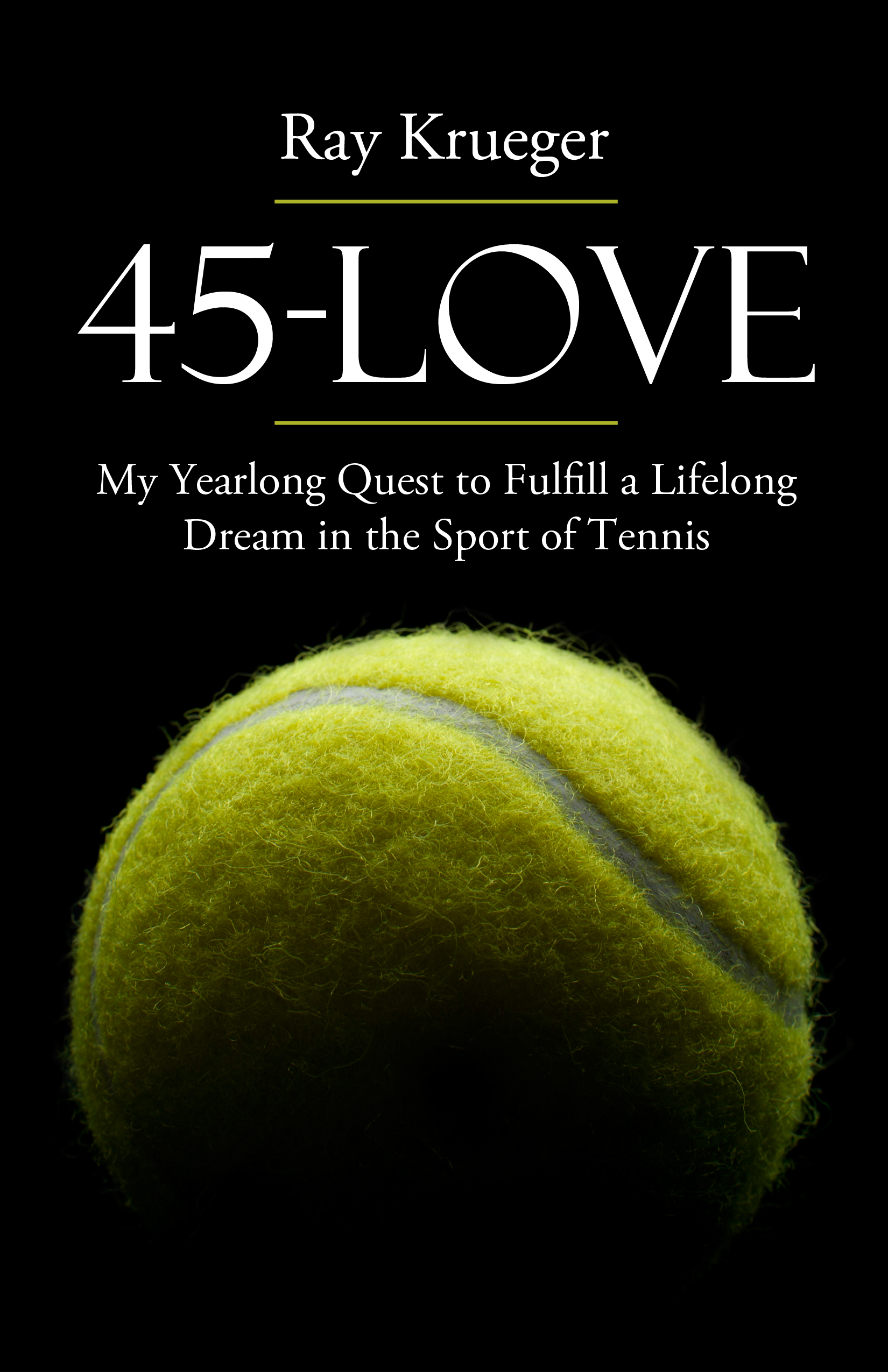 45-Love: My Yearlong Quest to Fulfill a Lifelong Dream in the Sport of Tennis