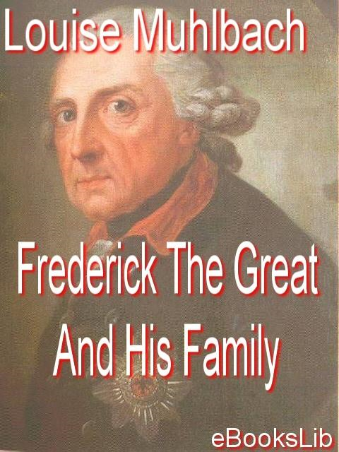 Louise. Muhlbach - Frederick The Great And His Family