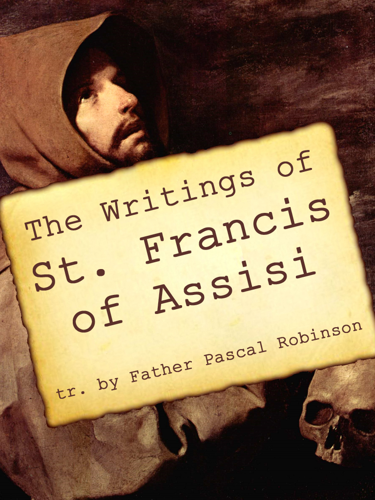 The Writings of St Francis of Assisi By: Father Pascal Robinson