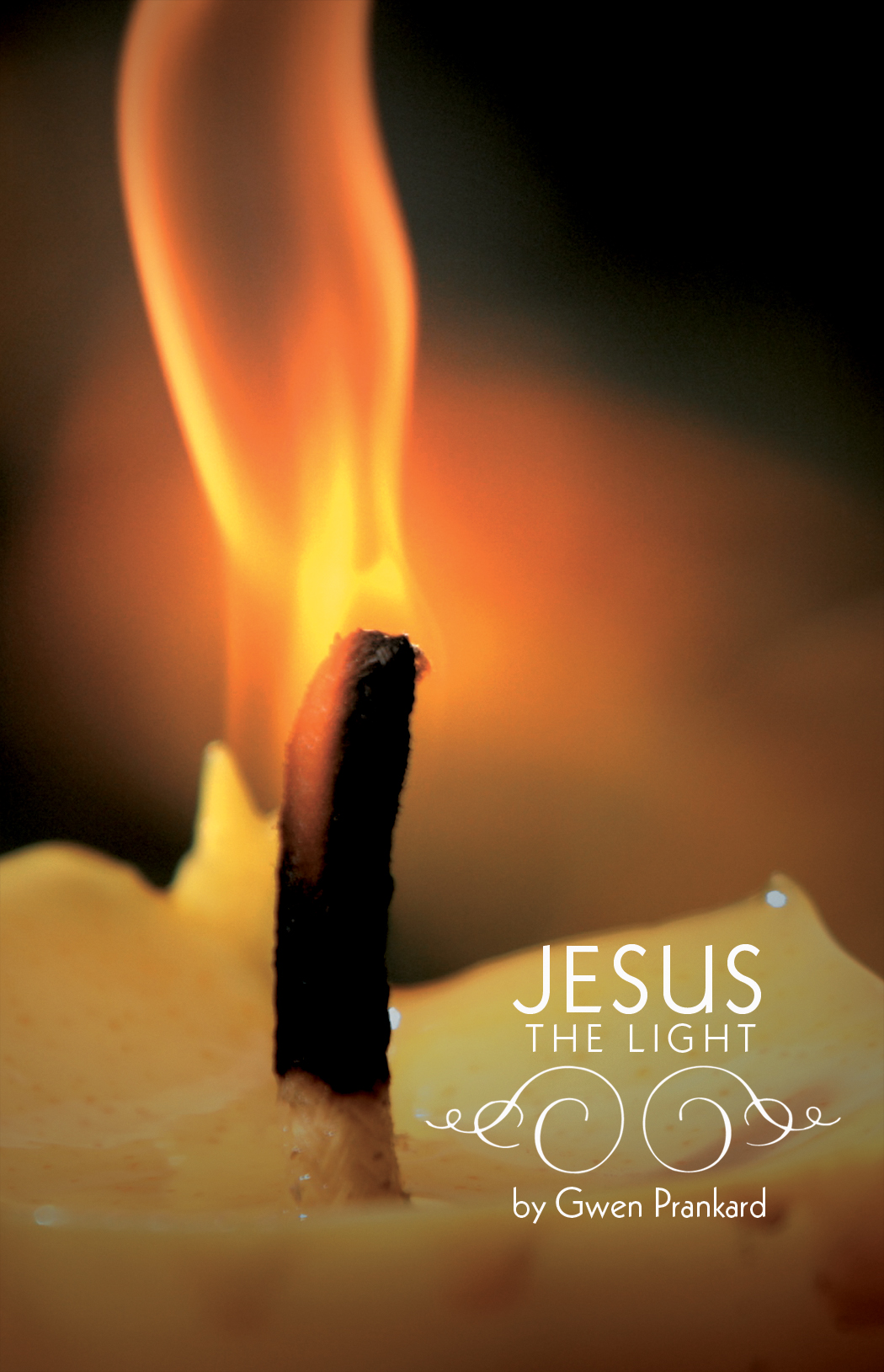 Jesus the Light By: Gwen Prankard