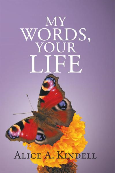 My Words, Your Life By: Alice A. Kindell