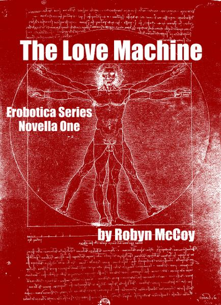 The Love Machine: The Erobotica Series (Novella One)