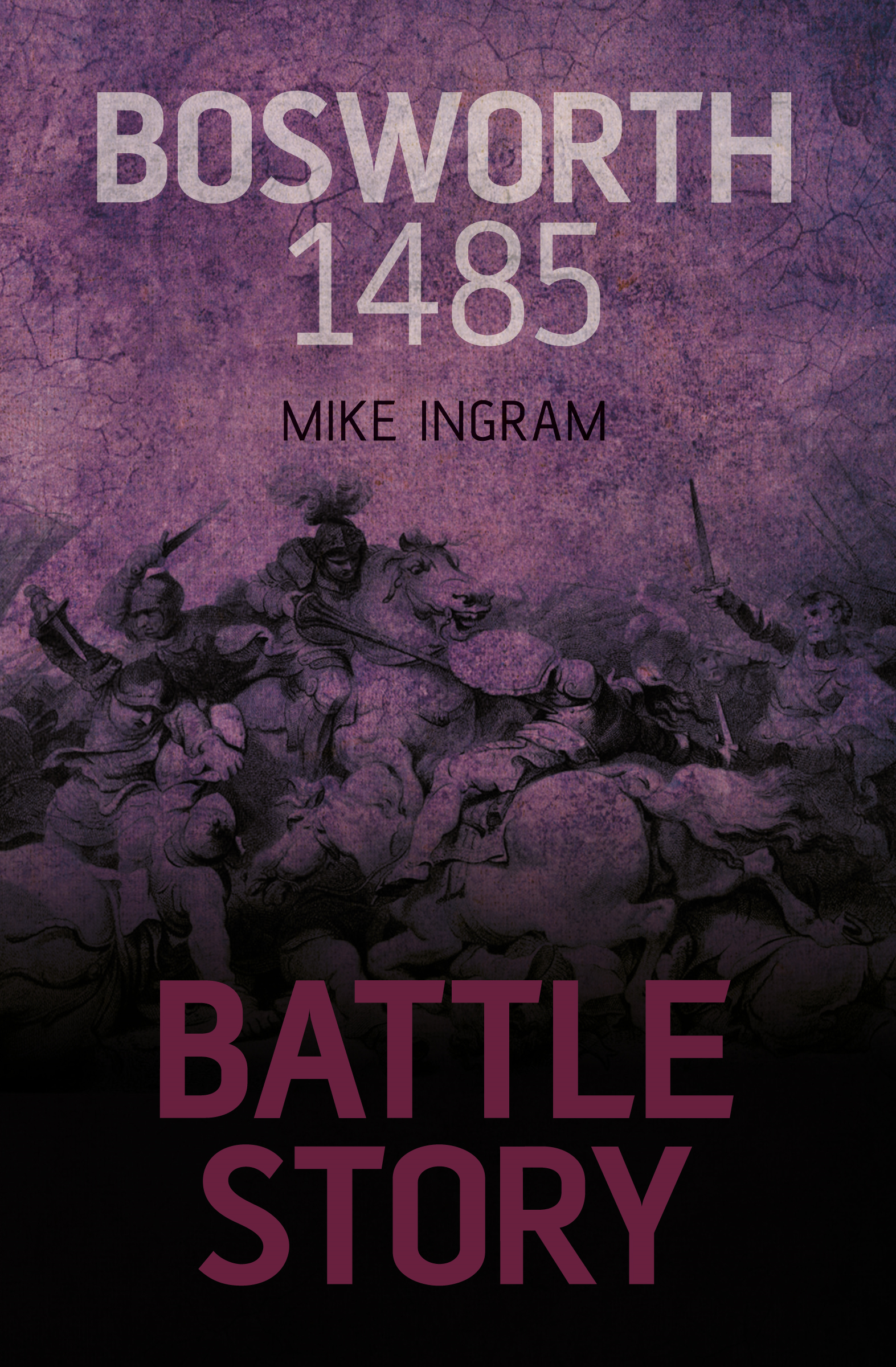 Battle Story: Bosworth 1485 By: Mike Ingram