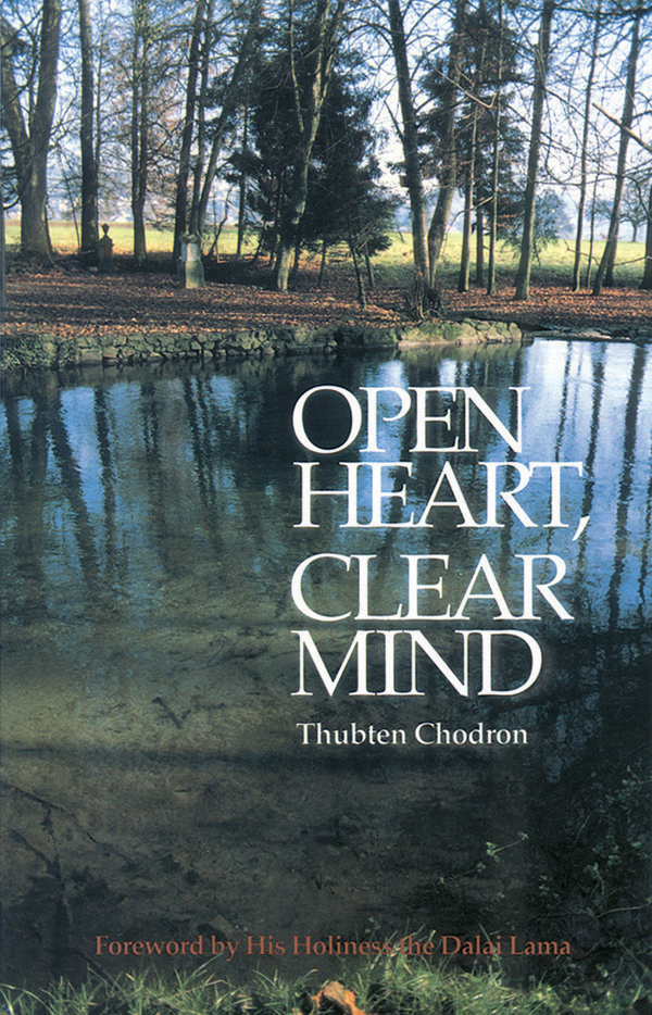 Open Heart, Clear Mind By: Thubten Chodron