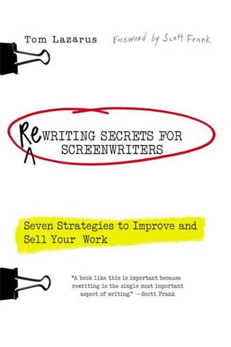 Rewriting Secrets for Screenwriters By: Tom Lazarus