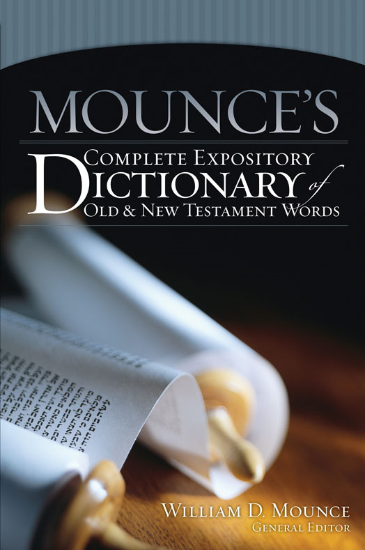 Mounce's Complete Expository Dictionary of Old and New Testament Words By: William D.   Mounce