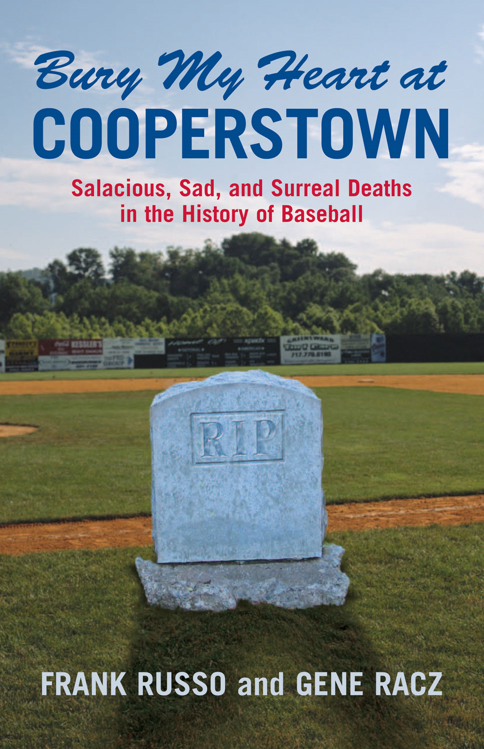 Bury My Heart at Cooperstown By: Frank Russo,Gene Racz