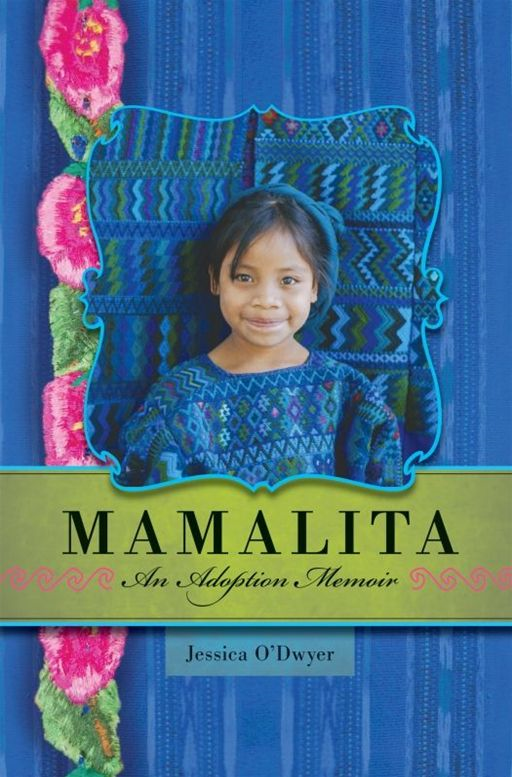 Mamalita: An Adoption Memoir By: Jessica O'Dwyer