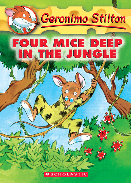 Geronimo Stilton #5: Four Mice Deep in the Jungle By: Geronimo Stilton