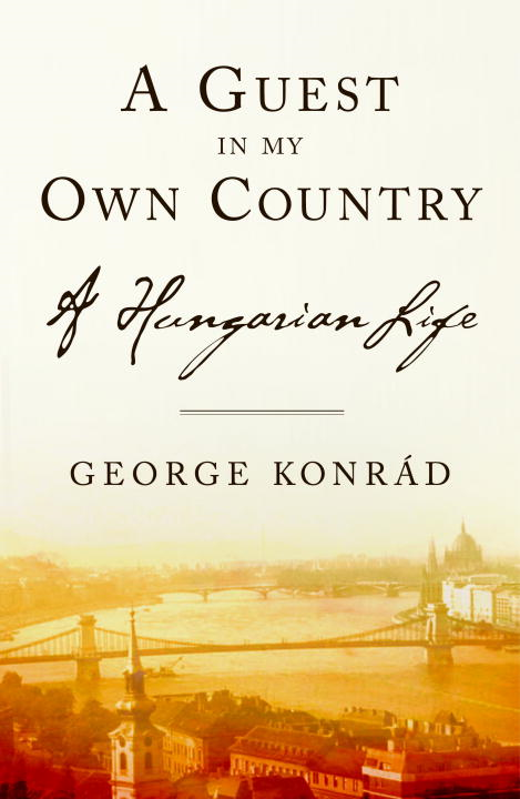 A Guest in my Own Country By: George Konrad