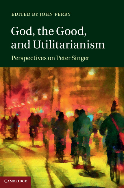 God,  the Good,  and Utilitarianism Perspectives on Peter Singer