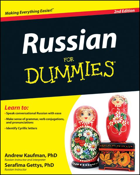 Russian For Dummies By: Andrew Kaufman Ph.D.,Serafima Gettys Ph.D.