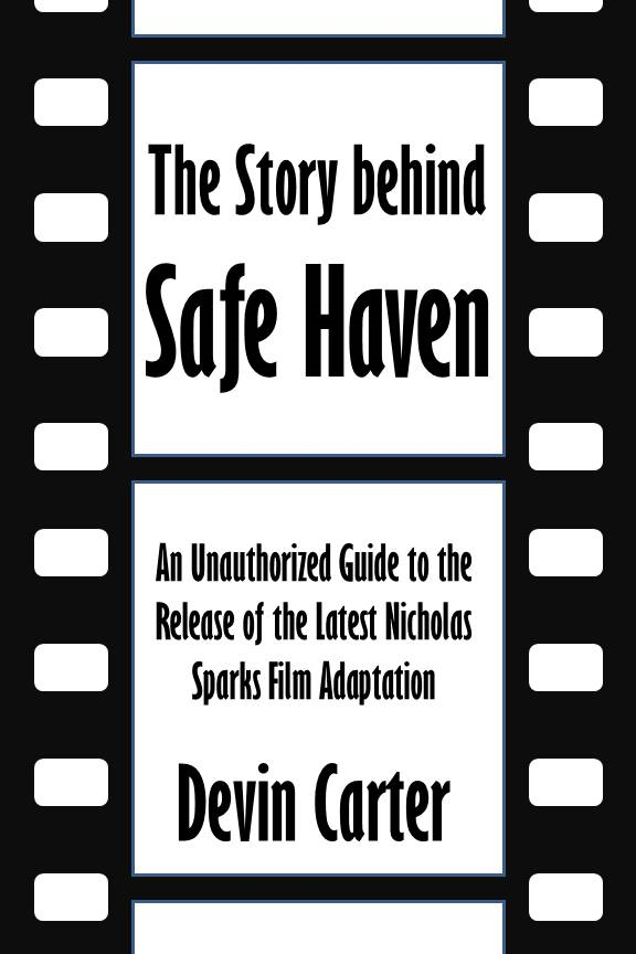The Story behind Safe Haven: An Unauthorized Guide to the Release of the Latest Nicholas Sparks Film Adaptation [Article]