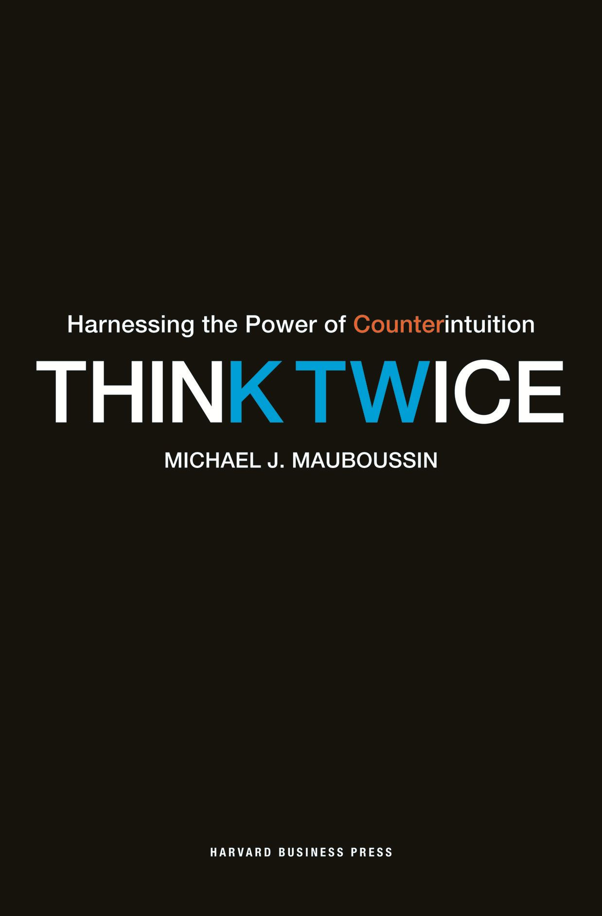 Think Twice By: Michael Mauboussin