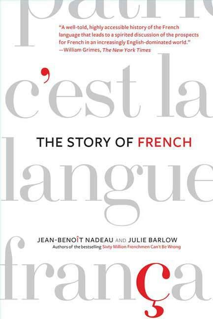 The Story of French By: Jean-Benoit Nadeau,Julie Barlow
