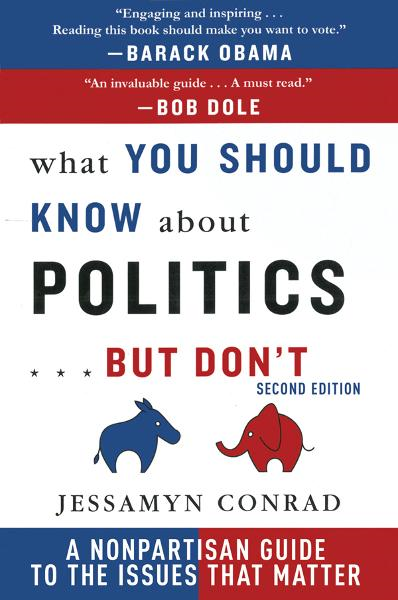 What You Should Know About Politics...But Don't: A Non-Partisan Guide to the Issues That Matter By: Jessamyn Conrad